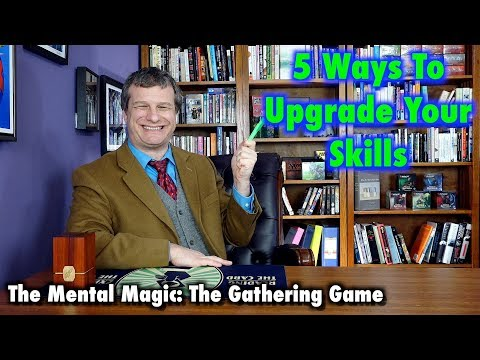 the-mental-magic-the-gathering-game:-5-ways-to-help-upgrade-your-skills