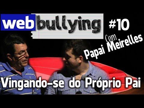 WEBBULLYING #10 - Vingando-se Do Próprio Pai - Com Eduardo Meirelles (Pai)