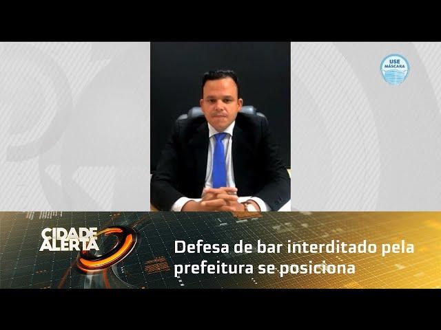 Advogado de defesa de bar interditado pela prefeitura se posiciona