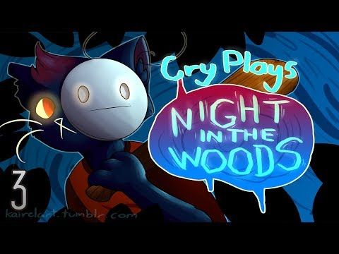 Cry Plays: Night in the Woods [P3]
