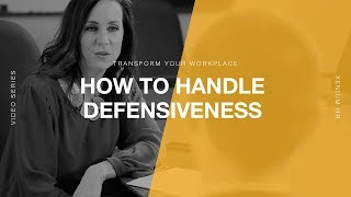 Transform Your Workplace 03 | How to Handle Defensiveness