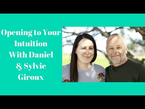 Opening to Your Intuition With Daniel and Sylvie Giroux