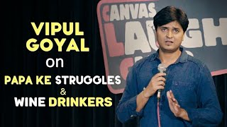 Papa Ke Struggles  Wine Drinkers  Stand Up Comedy by Vipul Goyal