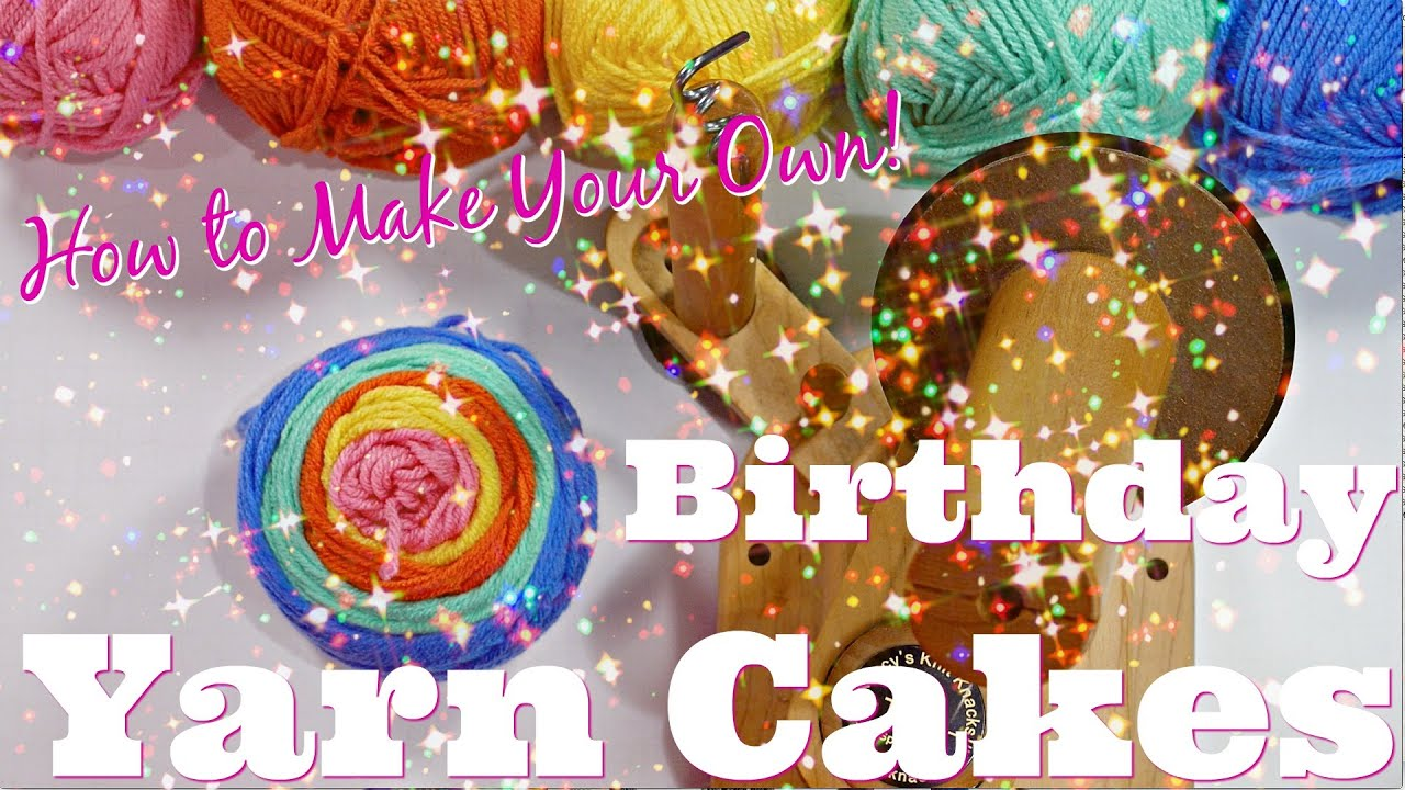 How To Make Your Own Birthday Yarn Cakes Youtube