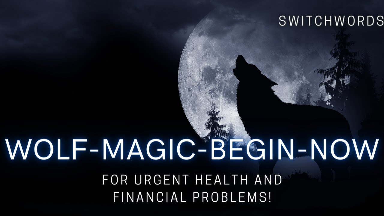 Switchwords - WOLF-MAGIC-BEGIN-NOW - Urgent Health and Financial Matters