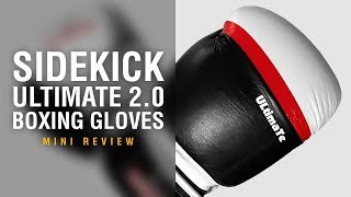 Sidekick Ultimate 2.0 Boxing Gloves - Fight Gear Focus Mini Review