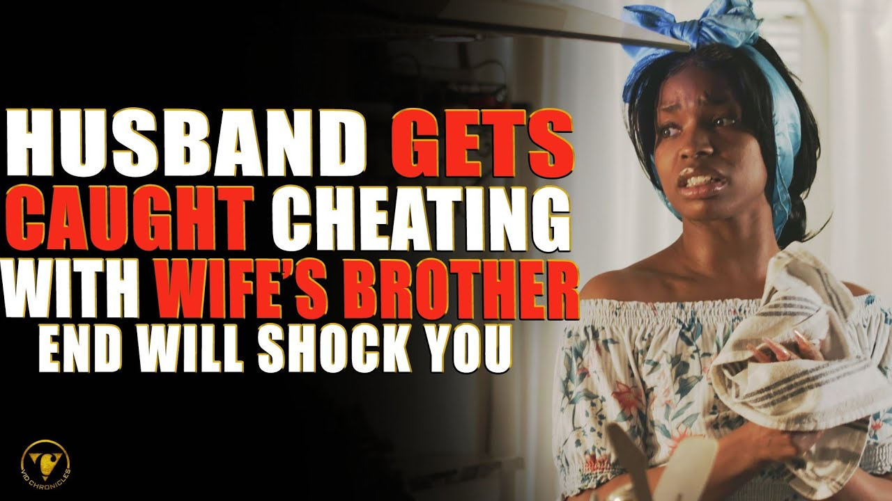 Husband Gets Caught Cheating With Wife's Brother, End Will Shock You.