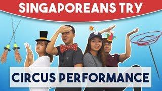 Singaporeans Try: Circus Tricks