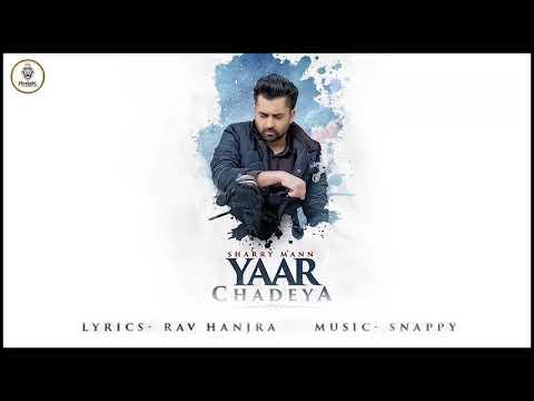 Yaar Chadeya (FULL SONG) || Sharry Maan || Latest Punjabi Song 2018