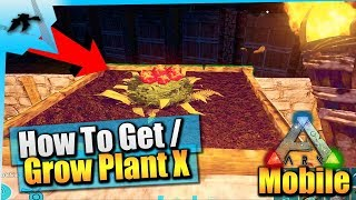 Ark Survival Evolved Mobile| How To Get/Grow Plant Species X| iOS/Android Total Beginners Guide