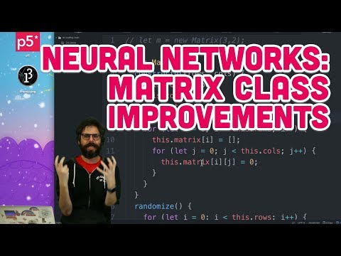 10.11: Neural Networks: Matrix Class Improvements - The Nature of Code