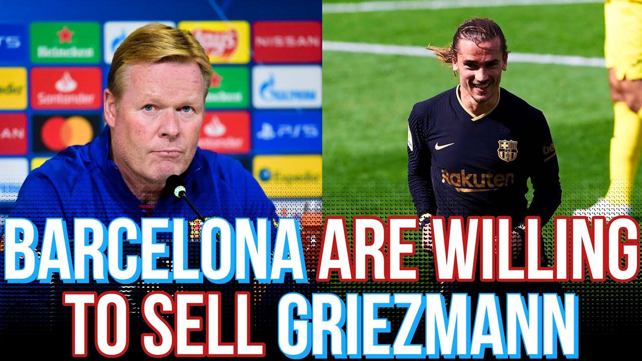 Barcelona v Celta Vigo: Barcelona are willing to sell Griezmann AT THE RIGHT OFFER | Koeman's Latest