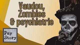 Vaudou, zombies et psychiatrie - PSYSTORY #3 (1/2)