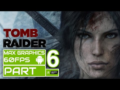 TOMB RAIDER (2013) Android | MAX GRAPHICS 60Fps Gameplay | (PART 6)