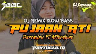 DJ Pujaan Ati - DERRADRU ft. AFTERSHINE || Remix Slow Bass Glerr || Panthelo Id || JBBC