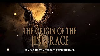 The Origin Of The Jinn Race
