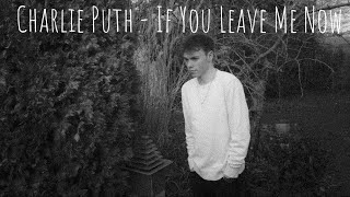 Charlie Puth - If You Leave Me Now ft. Boyz II Men - Cover (Lyrics)