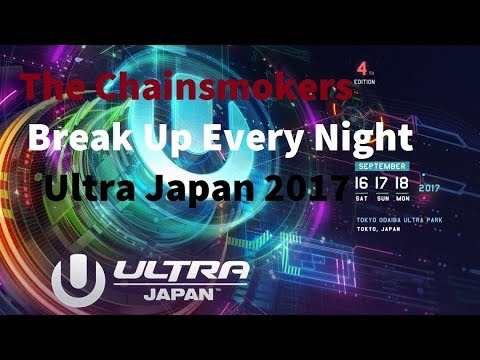 The Chainsmokers  Break Up Every Night Ultra Japan 2017