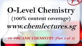 (19th of 19 Chapters) Organic Chemistry part 3 of 3 - GCE O Level Chemistry Lecture