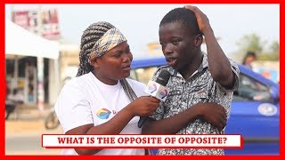 What is the OPPOSITE of OPPOSITE? Street Quiz | Funny African Videos | Funny Videos | African Comedy