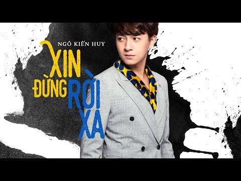 Xin Đừng Rời Xa - Official Music Video | Ngô Kiến Huy 2018