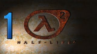 Let's Play Half-Life 2 [PC] [HD] [Gameplay/Walkthrough] Part 1: The Beginning