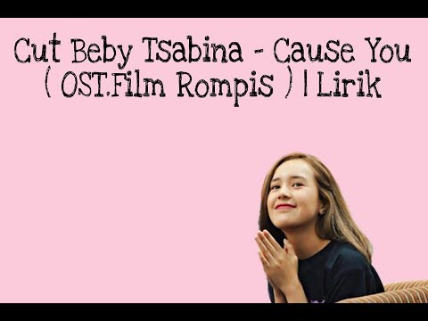 Cut Beby Tsabina - Cause You ( OST.Film Rompis ) | Lirik