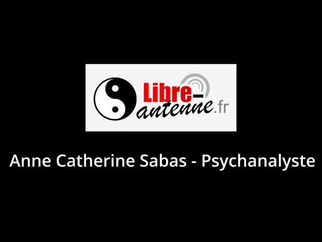 Libre antenne - Anne Catherine Sabas - Psychanalyste