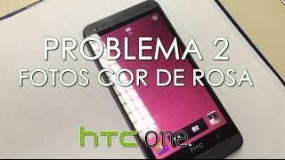 HTC One - Problema 2 (Fotos Cor de Rosa)