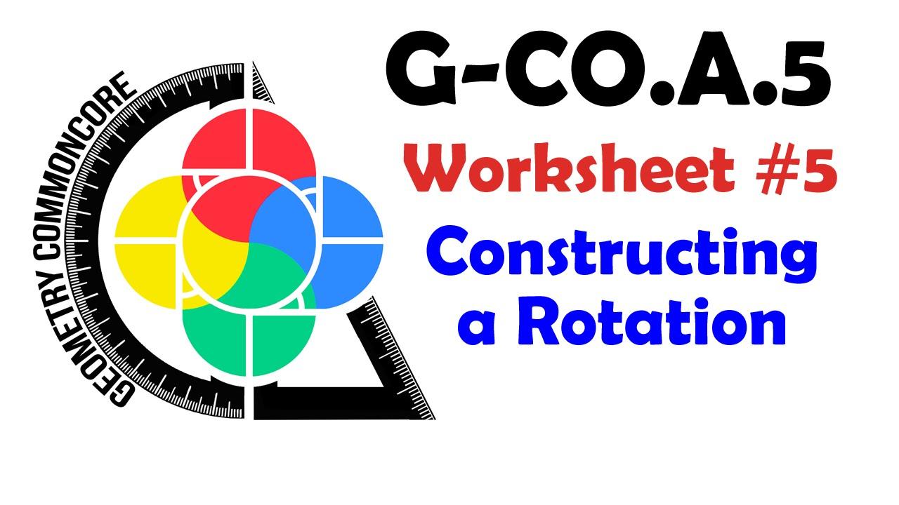 G Coa5 Worksheet 5 Constructing A Rotation Youtube