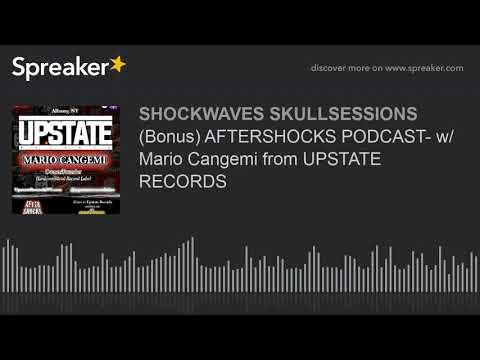 (Bonus) AFTERSHOCKS PODCAST- w/ Mario Cangemi from UPSTATE RECORDS