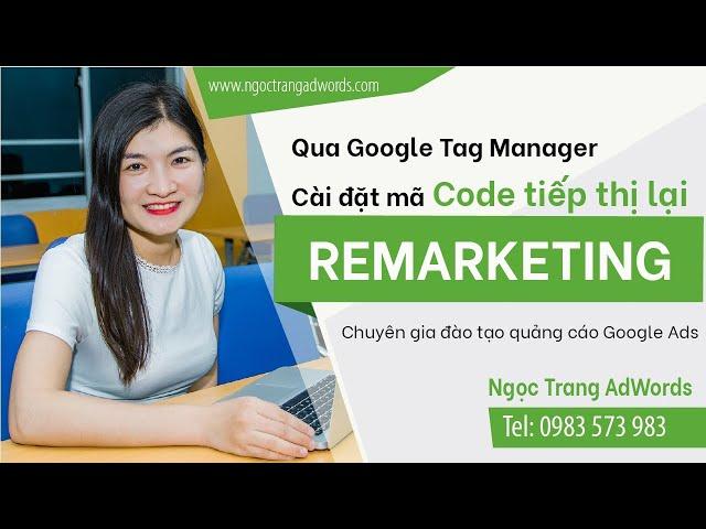 [Đào Thị Ngọc Trang] Cài đặt mã code tiếp thị lại (Remarketing) qua Google Tag Manager | ngoctrangadwords.com