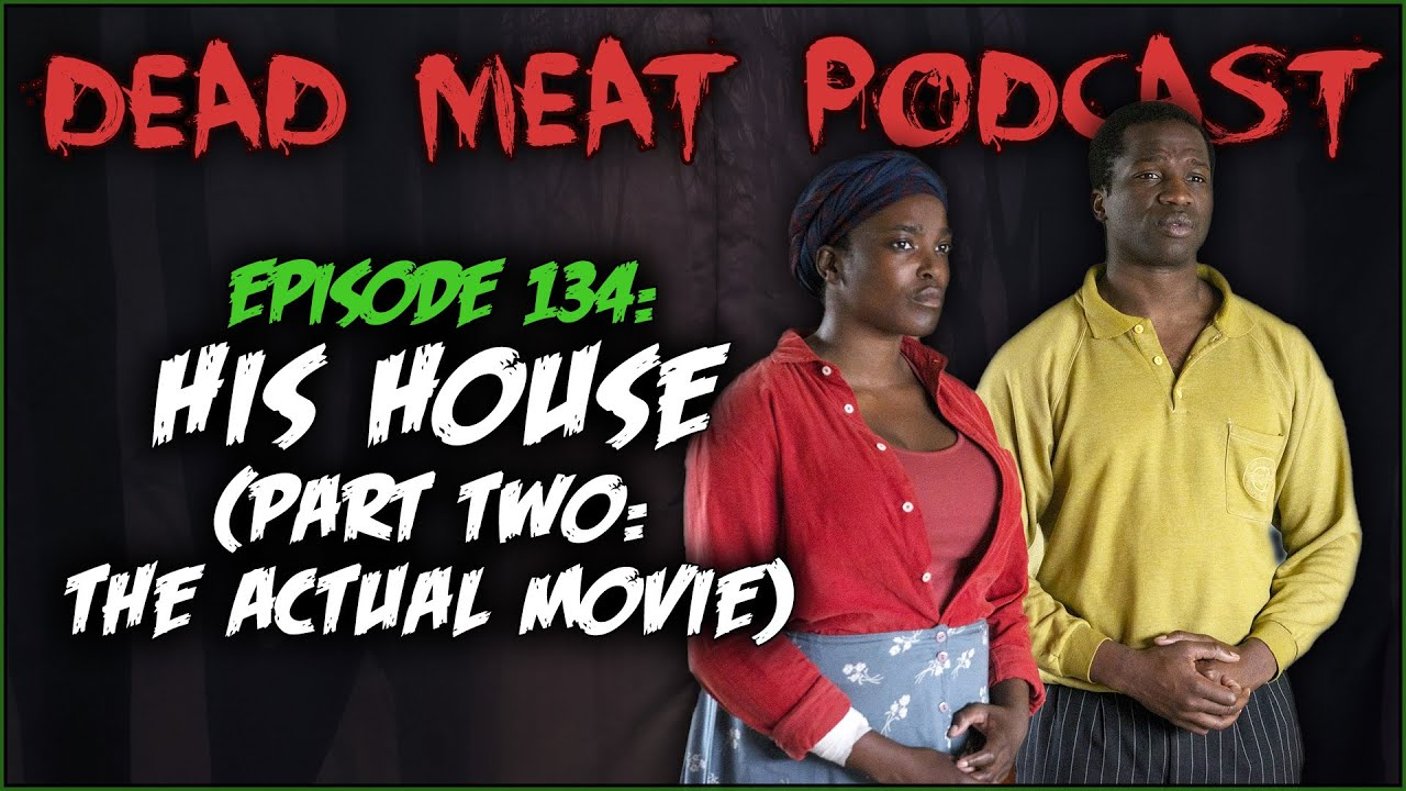 His House (Part Two: The Actual Movie) (Dead Meat Podcast #134)