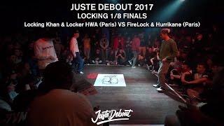 FireLock & Hurrikane VS Locking Khan & Locker HWA -  1/8 LOCKING FINALS - JUSTE DEBOUT 2017