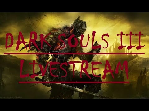 Dark Souls III Livestream- Boss Fights and Aid