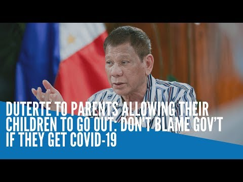 Duterte to parents allowing their children to go out: Don't blame gov't if they get COVID-19
