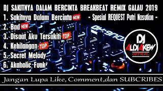 DJ SAKITNYA DALAM BERCINTA BREAKBEAT REMIX GALAU 2019 Spesial REQUEST Putri Nasution