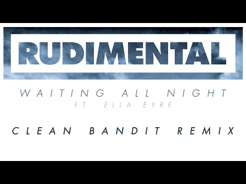 Rudimental - Waiting All Night ft. Ella Eyre (Clean Bandit Remix) [Official]