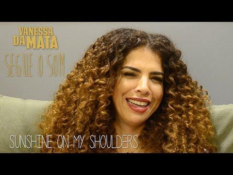 Vanessa da Mata - Sunshine On My Shoulders (Faixa a Faixa Segue o Som)