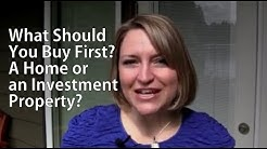What Should You Buy First? A Home or an Investment Property?