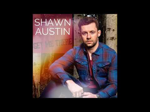 Get Me There - Shawn Austin  (Audio Only)