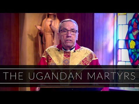 The Ugandan Martyrs | Homily: Father Robert Connors