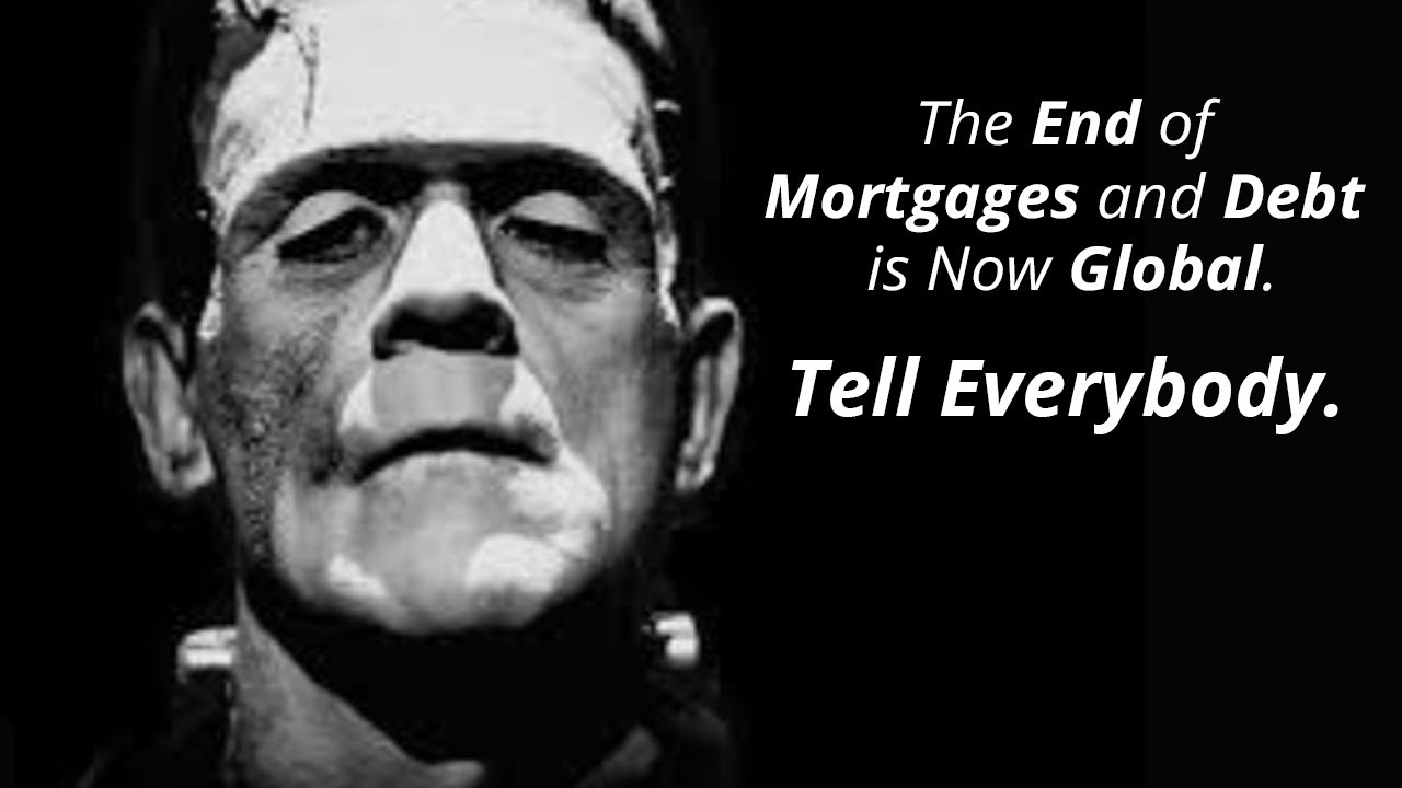 """["""":End-of-Mortgages-and-Debt, it-is-now-Global, Tell-every-one. """"]"""