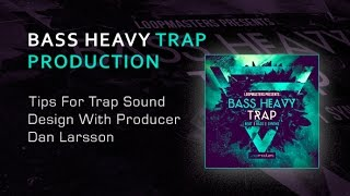 Tips For Bass Heavy Trap Sound Design - With Producer Dan Larsson