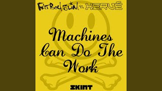 Machines Can Do The Work Fatboy Slim Vs Hervé