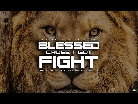 Blessed Cause I Got Fight – Motivational Video