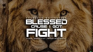 Blessed Cause I Got Fight - Motivational Video