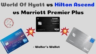 World Of Hyatt vs Hilton Ascend vs Marriott Premier Plus Credit Card Comparison | Waller