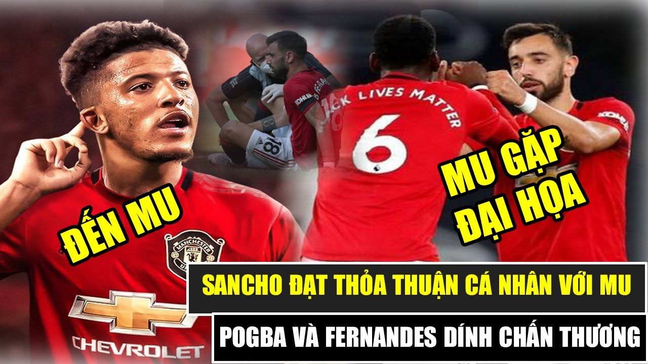 TIN BÓNG ĐÁ MU: Sancho đạt thoả thuận cá nhân với MU | MU gặp họa lớn Pogba và Fernandes chấn thương