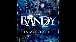 Bandy2 - Solo Para Tí - 2018 Nuevo! - MC -